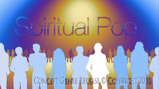 Spiritual Pop 2010 PR and Concept Official Releases of Music ©