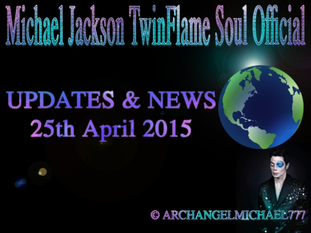 Michael Jackson TwinFlame Soul Official: Updates and News © 25th April 2015 Blog and Projects Insights